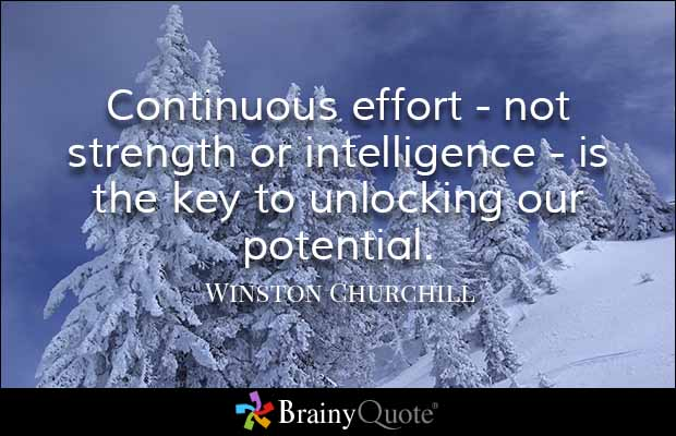 Continuous Effort   Not Strength Or Intelligence   Is The Key To Unlocking  Our Potential.