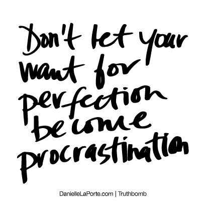 Don't let your want for perfection become procrastination