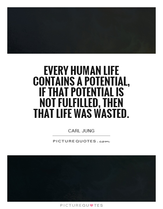 Every Human Life Contains A Potential If That Potential Is Not