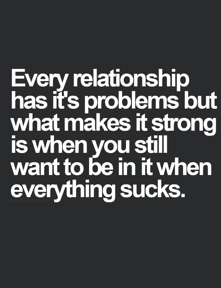 Every relationship has its problems. But what makes it perfect is when you still want to be there when everything sucks