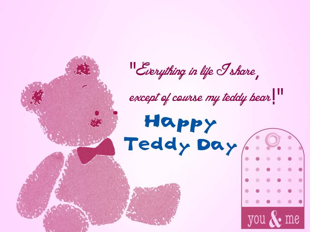 Everything In Life I Share, Except Of Course My Teddy Bear Happy Teddy Day