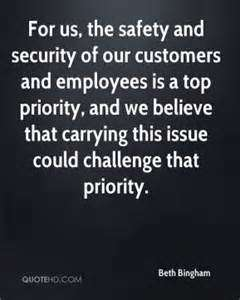For us, the safety and security of our customers and employees is a top priority, and we believe that carrying this issue could challenge that ... Beth Bingham