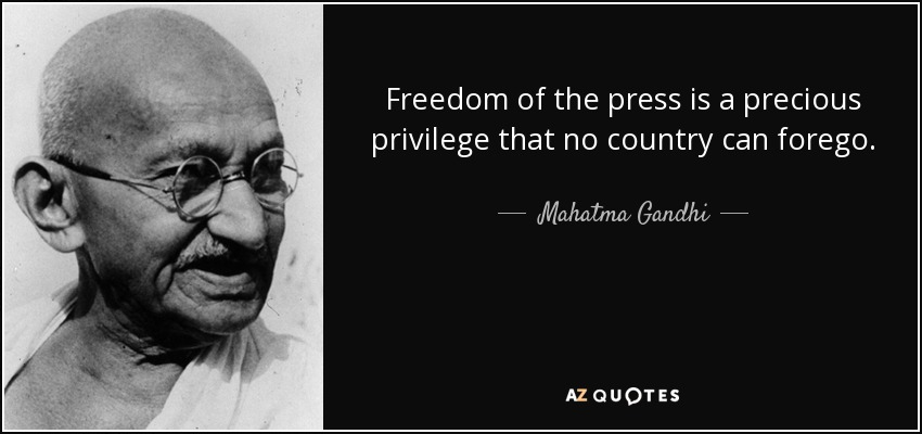 Freedom of the press is a precious privilege that no country can forego. Mahatma Gandhi