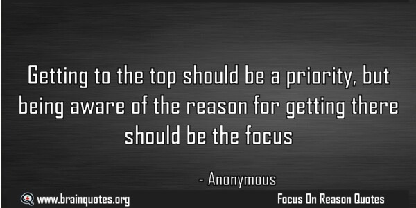 Getting to the top should be a priority, but being aware of the reason for getting there should be the focus