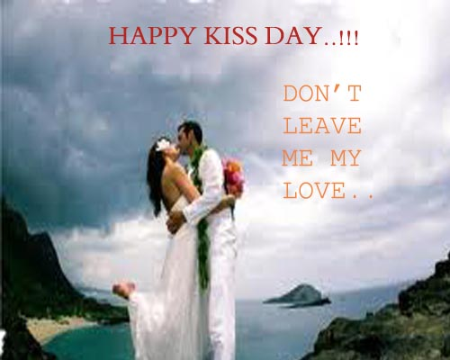 Happy Kiss Day Don't Leave Me My Love