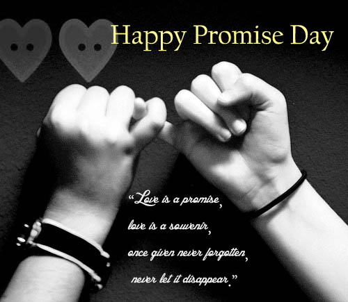 Happy Promise Day Love Is A Promise, Love Is A Souvenir, Once Given Never Forgotten Never Let It Disappear
