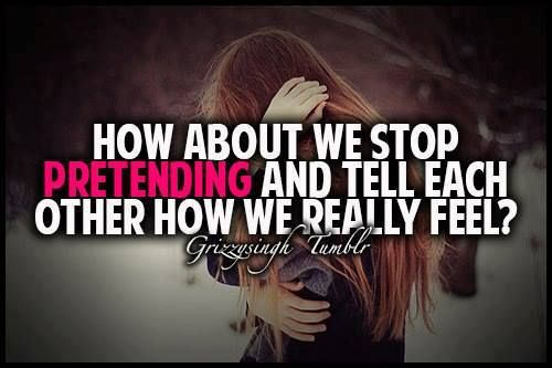 How About We Stop Pretending And Tell Each Other How We Really Feel1