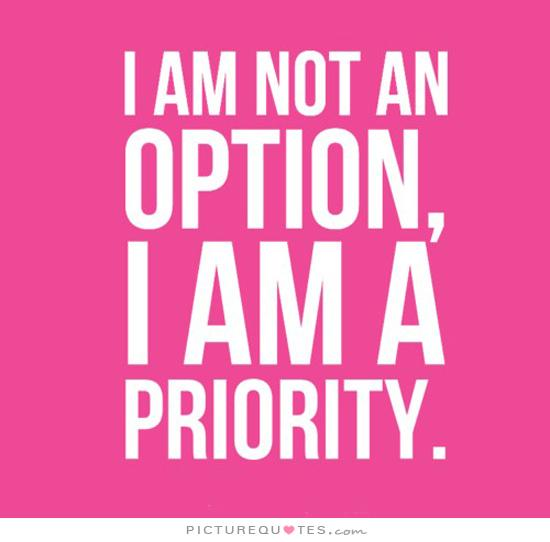 I am not an option, I am a priority