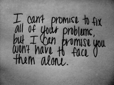 I can't promise to solve all your problems, but I can promise you won't have to face them alone