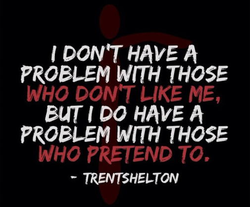 I don't have a problem with those who don't like me but i do have a problem with those who Pretend to