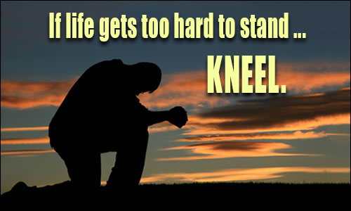 If Life Gets Too Hard To Stand Kneel