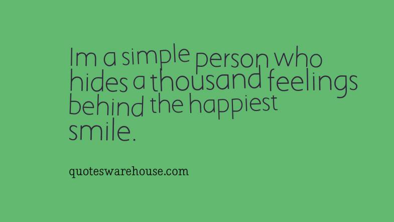 I'm a simple person who hides a thousand feelings behind the happiest smile