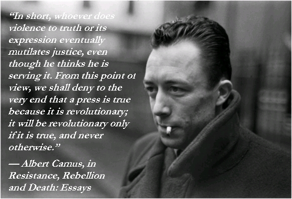 In short, whoever does violence to truth or its expression eventually mutilates justice, even though he thinks he is serving it. From this point of view, we shall ... Albert Camus
