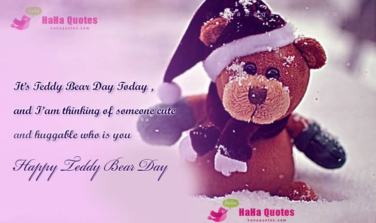 Itu0027s Teddy Bear Day Today, And I Am Thinking Of Someone Cute And Huggable  Who