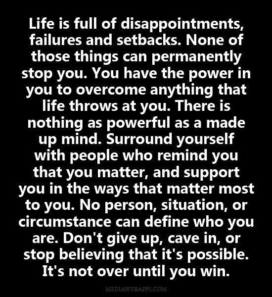 Life Is Full Of Disappointments Failures And Setbacks None Of