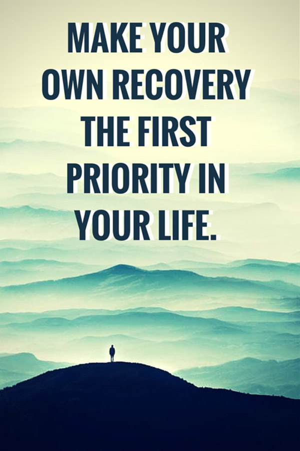 Make your own recovery the first priority in your life