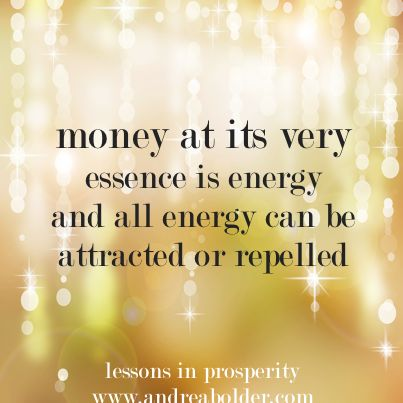 Money at its very essence is energy and all energy can be attracted or repelled