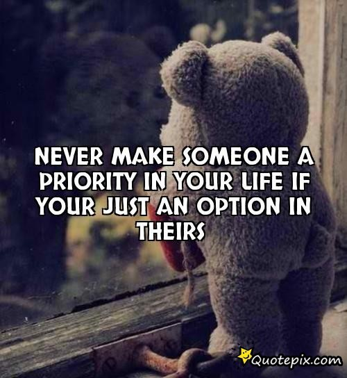 Never Make Someone a Priority in Your Life When You are Just an Option in their