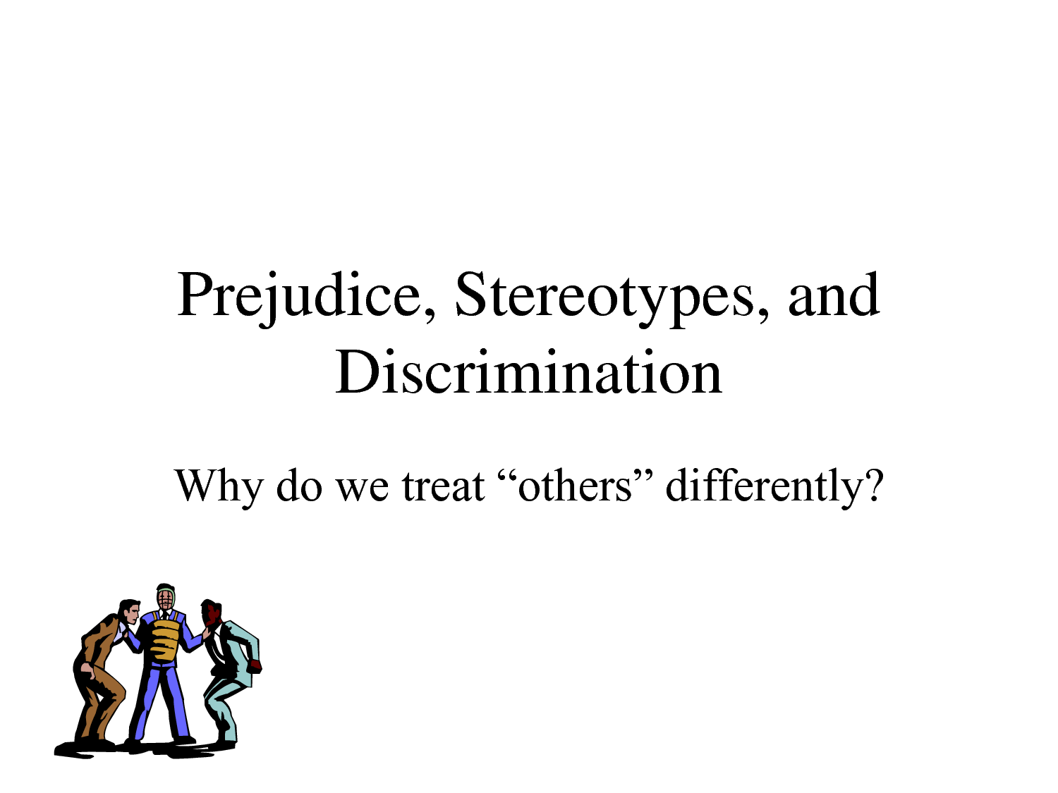 prejudice stereotypes and discrimination why do we treat others  prejudice stereotypes and discrimination why do we treat others differently1