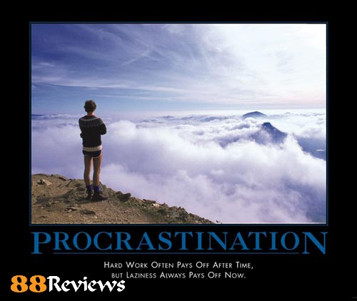 Procrastination Hard work often pays off after time, but laziness always pays off now. Larry Kersten