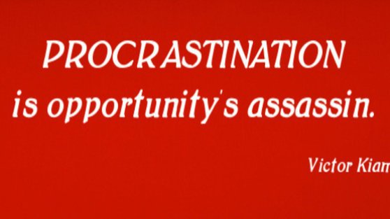Procrastination is opportunity's assassin. Victor Kiam