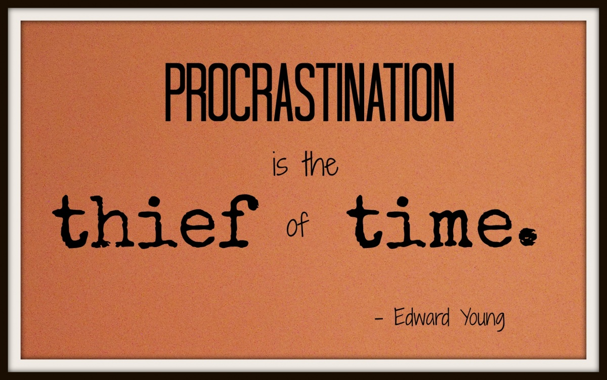 Procrastination is the thief of time. Edward Young