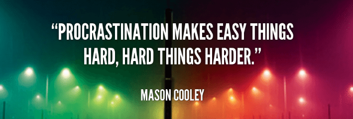 Procrastination makes easy things hard, hard things harder. Mason Cooley