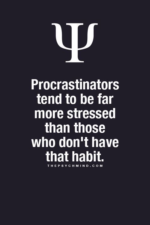 Procrastinators tend to be far more stressed than those who don't have that habit.
