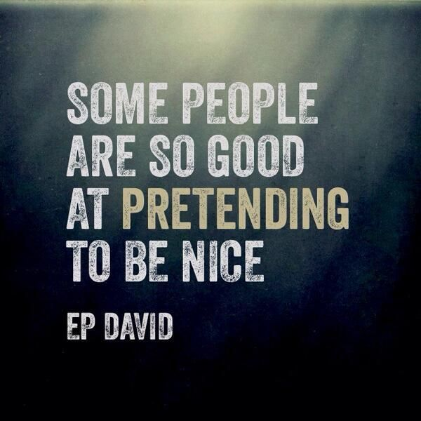 Some people are so good at pretending to be nice. Ep David