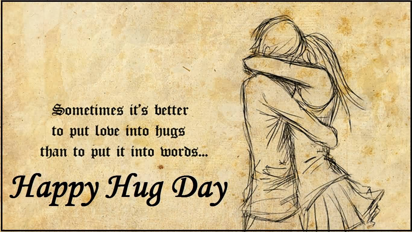 Sometimes It's Better To Put Love Into Hugs Than To Put It Into Words Happy Hug Day