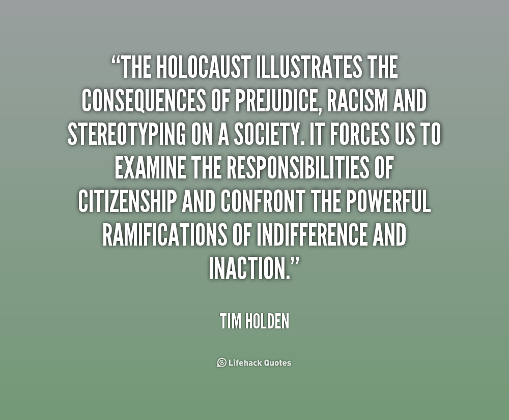 Citizenship Quotes The Holocaust Illustrates The Consequences Of Prejudice Racism