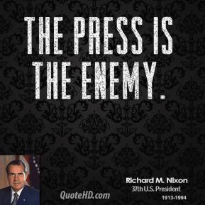 The press is the enemy. Richard M. Nixon