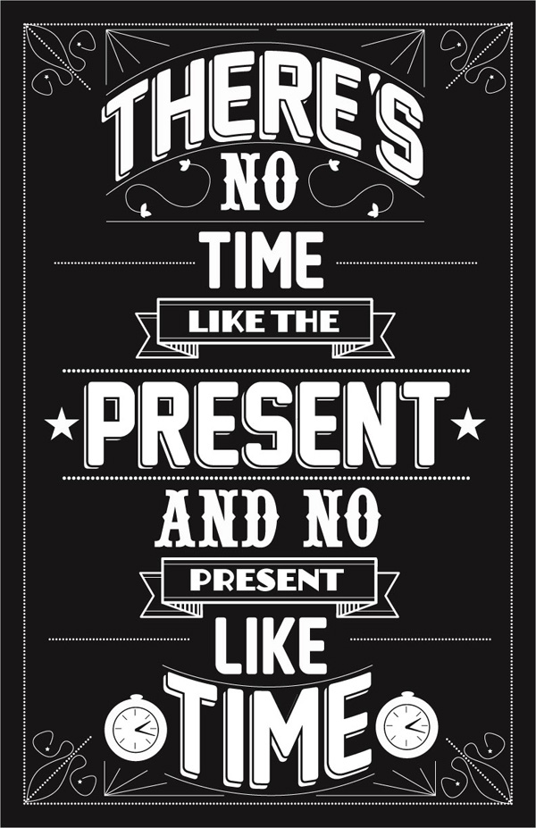 There's no time like the present, No present like time