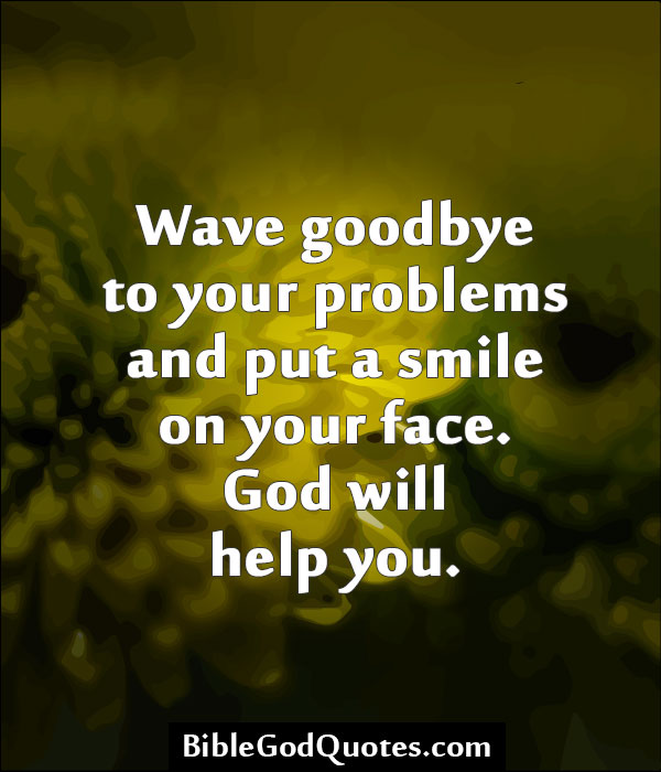Wave Goodbye To Your Problems And Put A Smile On Your Face God Will
