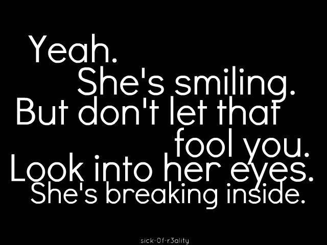 Yeah she's smiling. But don't let that fool you. Look into her eyes. She's breaking inside