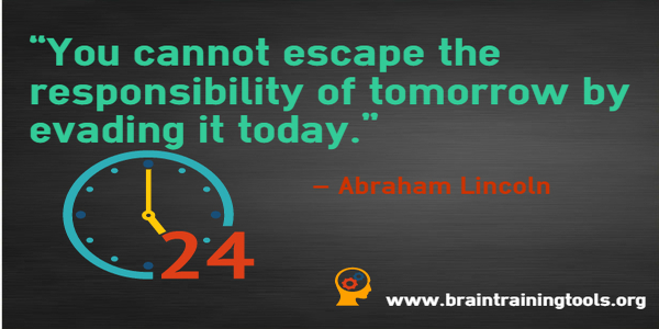 You cannot escape the responsibility of tomorrow by evading it today. Abraham Lincoln