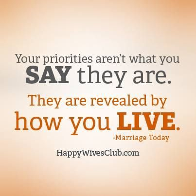 Your priorities aren't what you say they are. They are revealed by how you LIVE