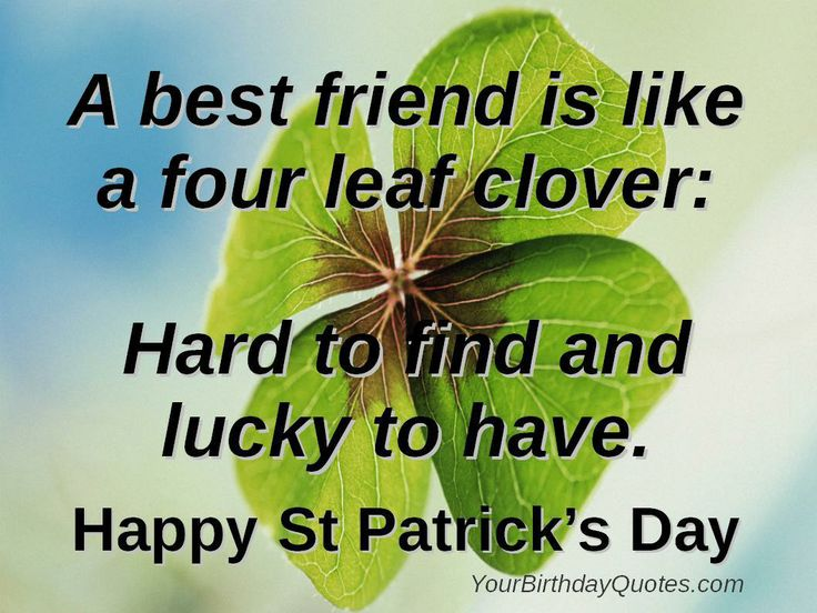17 March Happy Saint Patricku0027s Day. A Best Friend Is Like A Four Leaf  Clover Hard To Find And Lucky To Have