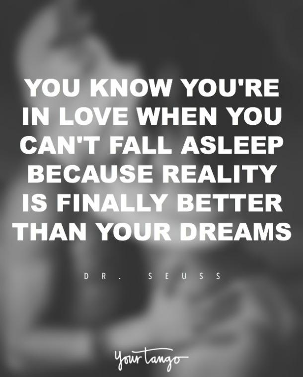 Dr. Seuss — 'You know you're in love when you can't fall asleep because reality is finally better than your dreams.