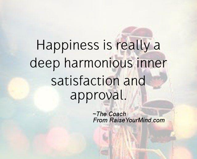 Happiness-is-really-a-deep-harmonious-inner-satisfaction-and-approval.-The-Coach.jpg
