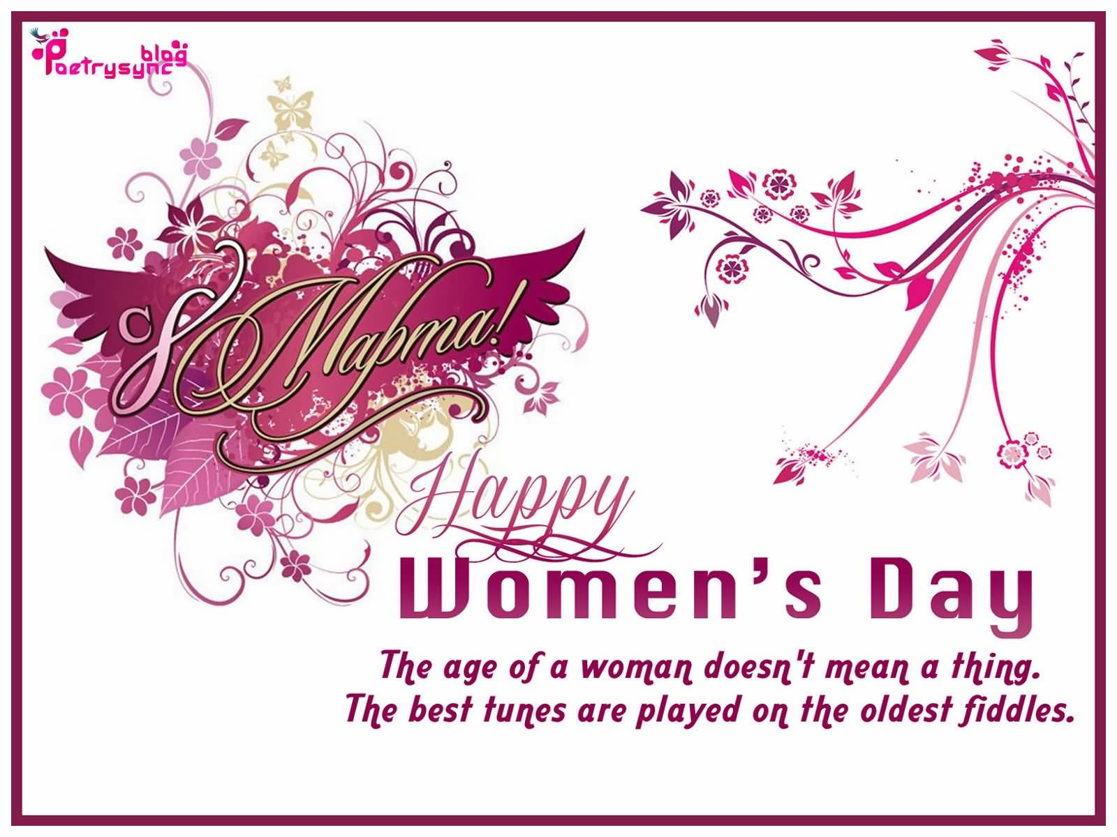 Happy Womenu0027s Day The Age Of A Woman Doesnu0027t Mean A Thing. The