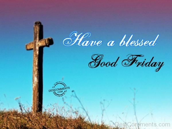 Have A Blessed Good Friday Daily Inspirations For Healthy Living