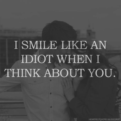 Quotes Love Beauteous I Smile Like An Idiot When I Think About You.