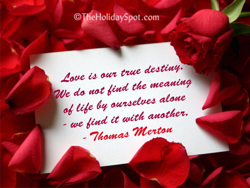 Valentine Love Quotes Love is our true destiny. We do not find the meaning of life by  Valentine Love Quotes