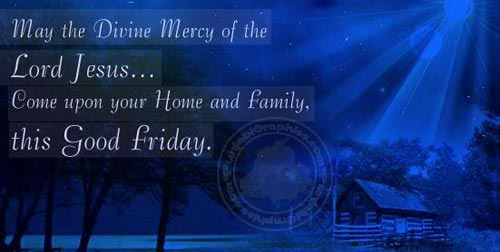 May THe Divine Mercy Of The Lord Jesus Come Upon Your Home And Family This Good Friday