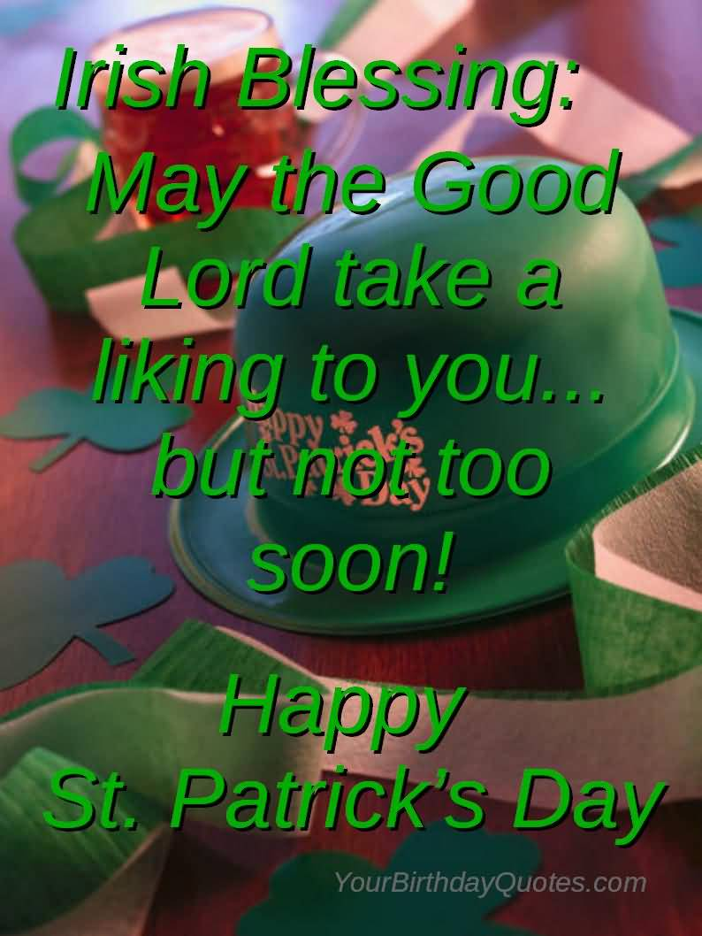 May The God Lord Take A Liking To You But Not Too Soon Happy Saint Patrick's Day