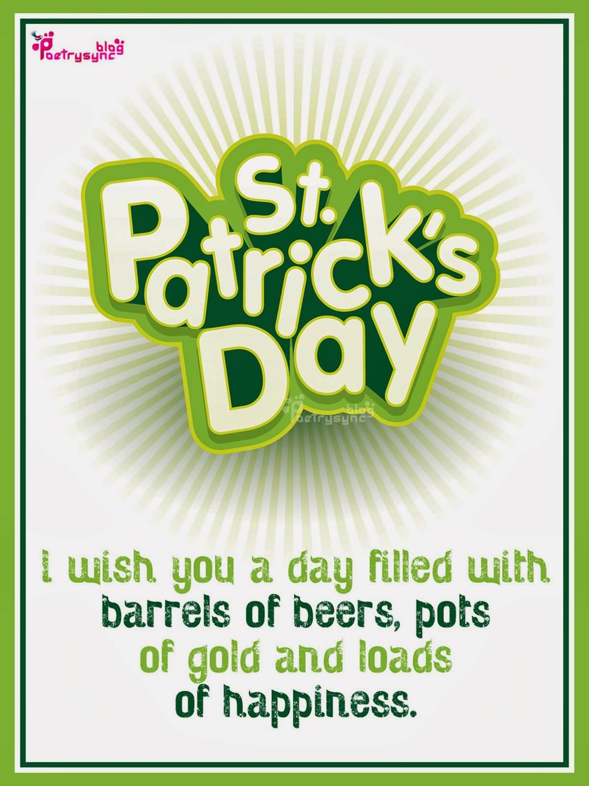 Saint Patrick's Day I Wish You A Day Filled With Barrels Of Beers, Pots Of Gold And Loads Of Happiness