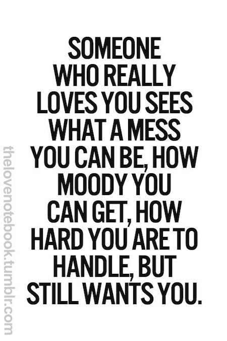 Someone who really loves you sees what a mess you can be ...