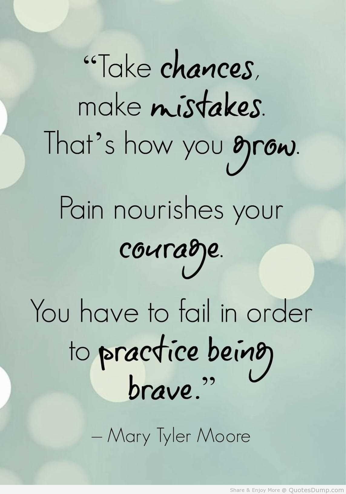 Exceptional Take Chances, Make Mistakes. Thatu0027s How You Grow. Pain Nourishes Your  Courage. You Have To Fail In Order To Practice Being Brave.