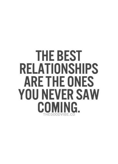 Love Finding Quotes About Never: The Best Relationships Are The Ones You Never Saw Coming